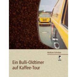 Bücher: Ein Bulli-Oldtimer auf Kaffee-Tour  von Wolfram Schreiber