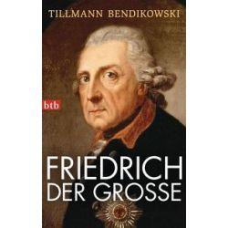 Bücher: Friedrich der Große  von Tillmann Bendikowski