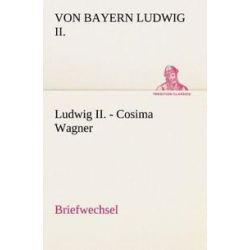 Bücher: Ludwig II. - Cosima Wagner  von Bayern Ludwig II.