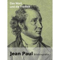 Bücher: Das Wort und die Freiheit. Jean Paul-Bildbiografie  von Markus Bernauer