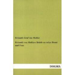 Bücher: Helmuth von Moltkes Briefe an seine Braut und Frau  von Helmuth Graf von Moltke