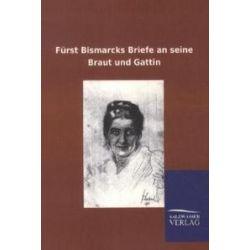 Bücher: Fürst Bismarcks Briefe an seine Braut und Gattin  von Otto Bismarck