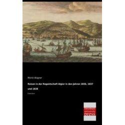 Bücher: Reisen in der Regentschaft Algier in den Jahren 1836, 1837 und 1838  von Moritz Wagner