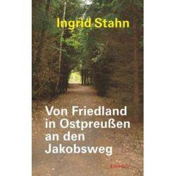 Bücher: Von Friedland in Ostpreußen an den Jakobsweg  von Ingrid Stahn