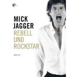 Bücher: Mick Jagger:Rebell und Rockstar  von Marc Spitz