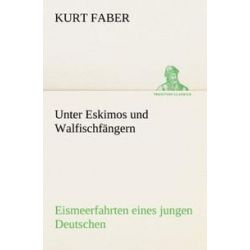 Bücher: Unter Eskimos und Walfischfängern  von Kurt Faber