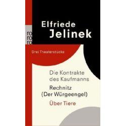 Bücher: Die Kontrakte des Kaufmanns. Rechnitz (Der Würgeengel). Über Tiere  von Elfriede Jelinek