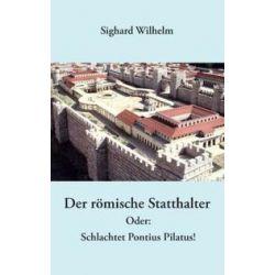 Bücher: Der römische Statthalter  von Sighard Wilhelm