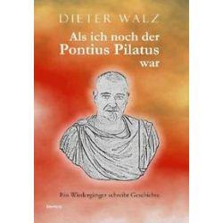 Bücher: Als ich noch der Pontius Pilatus war  von Dieter Walz