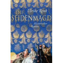 Bücher: Die Seidenmagd  von Ulrike Renk