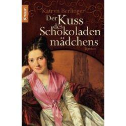 Bücher: Der Kuss des Schokoladenmädchens  von Katryn Berlinger