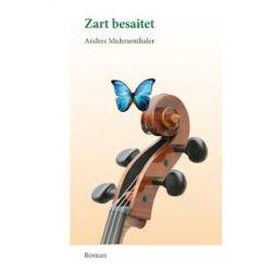 Bücher: Zart besaitet  von Andres Muhmenthaler
