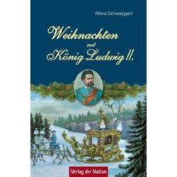 Bücher: Weihnachten mit König Ludwig II.  von Alfons Schweiggert