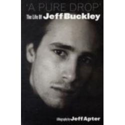 """""""A Pure Drop"""", The Life of Jeff Buckley by Jeff Apter, 9780711930537."""