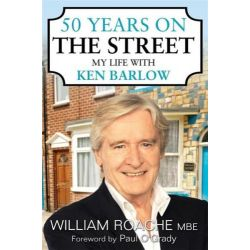 "50 Years on the ""Street"", My Life with Ken Barlow by William Roache, 9781845966553."
