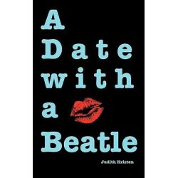A Date with a Beatle by Judith Kristen, 9780984352630.