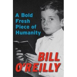 A Bold Fresh Piece of Humanity by Bill O'Reilly, 9780767928823.