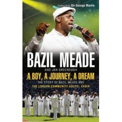A Boy, a Journey, a Dream, The Story of Bazil Meade and the London Community Gospel Choir by Bazil Meade, 9781854249982.