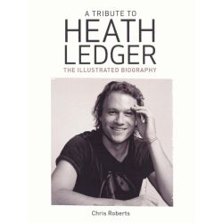 A Tribute to Heath Ledger, The Illustrated Biography by Chris Roberts, 9781742112510.