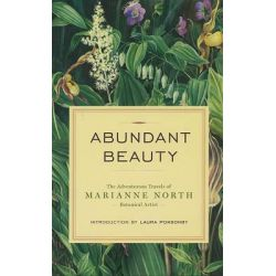 Abundant Beauty, The Adventurous Travels of Marianne North, Botanical Artist by Marianne North, 9781553655411.