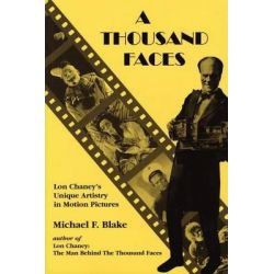 A Thousand Faces, Lon Chaney's Unique Artistry in Motion Pictures by Michael F Blake, 9781879511217.
