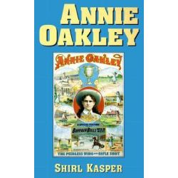 Annie Oakley by Shirl Kasper, 9780806132440.