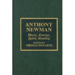 Anthony Newman, Music, Energy, Spirit, Healing by Thomas Donahue, 9780810838758.