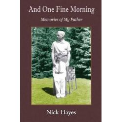 And One Fine Morning, Memories of My Father by Nick Hayes, 9781932472981.