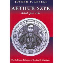 Arthur Szyk, Artist, Jew, Pole by Joseph P. Ansell, 9781874774945.