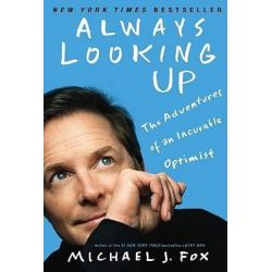 Always Looking Up, The Adventures of an Incurable Optimist by Michael J Fox, 9781401310165.