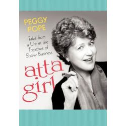 Atta Girl, Tales from a Life in the Trenches of Show Business by Peggy Pope, 9781462041008.