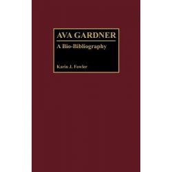 Ava Gardner, Bio-Bibliographies in the Performing Arts Series : Book 14 by Karin J. Fowler, 9780313267765.
