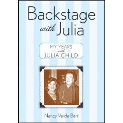 Backstage with Julia, My Years with Julia Child by Nancy Verde Barr, 9780470276372.