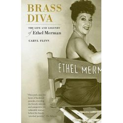 Brass Diva, The Life and Legends of Ethel Merman by Caryl Flinn, 9780520260221.