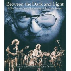 Between the Dark and Light, The Grateful Dead Photography of Jay Blakesberg by Jay Blakesberg, 9780879308148.
