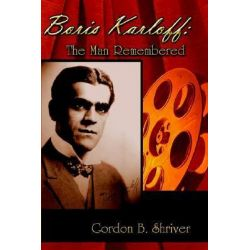Boris Karloff, The Man Remembered by Gordon B. Shriver, 9781413710496.