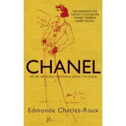 Chanel, Her Life, Her World, and the Woman Behind the Legend by Edmonde Charles-Roux, 9781906694241.