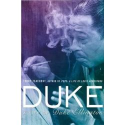 Duke, A Life of Duke Ellington by Terry Teachout, 9781592407491.