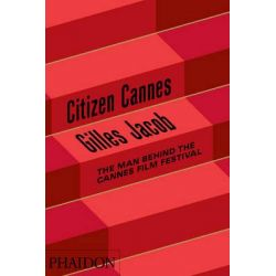 Citizen Cannes, The Man Behind the Cannes Film Festival by Jacob Gilles, 9780714861906.