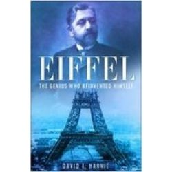 Eiffel, The Man Who Rebuilt Babel by David I. Harvie, 9780750933094.