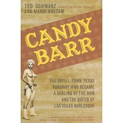 Candy Barr : The Small-Town Texas Runaway Who Became a Darling of the Mob and the Queen of Las Vegas Burlesque, The Small-Town Texas Runaway Who Became a Darling of the Mob and the Queen of Las Vegas