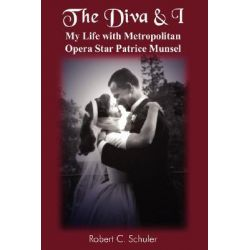 Diva & I, My Life with Metropolitan Opera Star Patrice Munsel by Robert C. Schuler, 9781420813708.