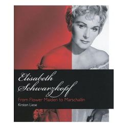 Elisabeth Schwarzkopf, From Flower Maiden to Marschallin by Kirsten Liese, 9781574671759.