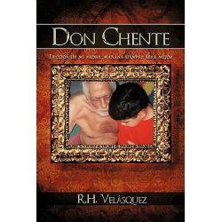 Don Chente: Leccin de Mi Padre, Maana Ser Mejor Que Hoy, Leccin de Mi Padre, Maana Ser Mejor Que Hoy by R. h. Velasquez, 9781438968513.