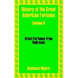 History of the Great American Fortunes (Volume Two), v. 2 by Gustavus Myers, 9781410203410.