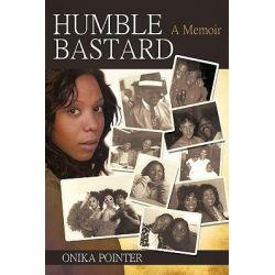 Humble Bastard, A Memoir by POINTER ONIKA, 9781450212748.