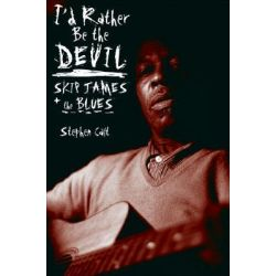 I'd Rather be the Devil, Skip James and the Blues by Stephen Calt, 9781556527463.