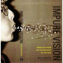 Impure Vision, American Staged Art Photography of the 1970s by Moa Goysdotter, 9789187351006.
