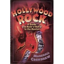Hollywood Rock, A Guide to Rock 'n' Roll in the Movies by Marshall Crenshaw, 9780859652186.