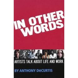 In Other Words, Artists Talk About Life and Work by Anthony DeCurtis, 9781423413288.